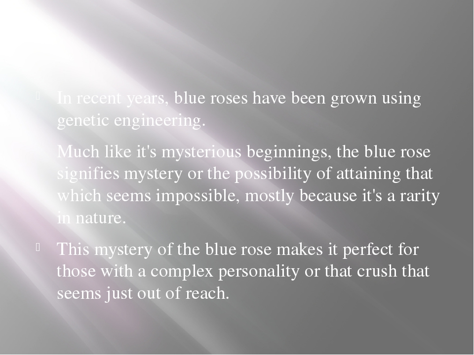 In recent years, blue roses have been grown using genetic engineering. Much...