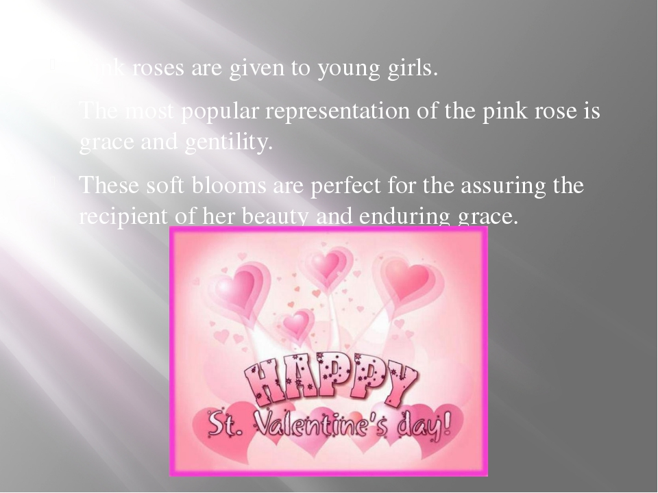 Pink roses are given to young girls. The most popular representation of the...