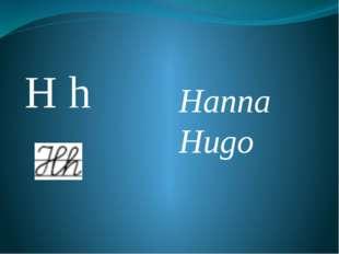 H h Hanna Hugo