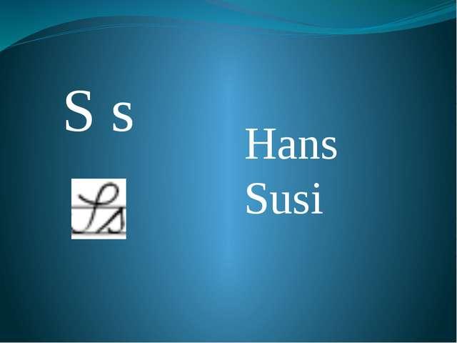 S s Hans Susi