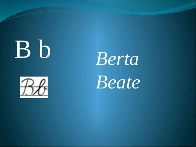 B b Berta Beate