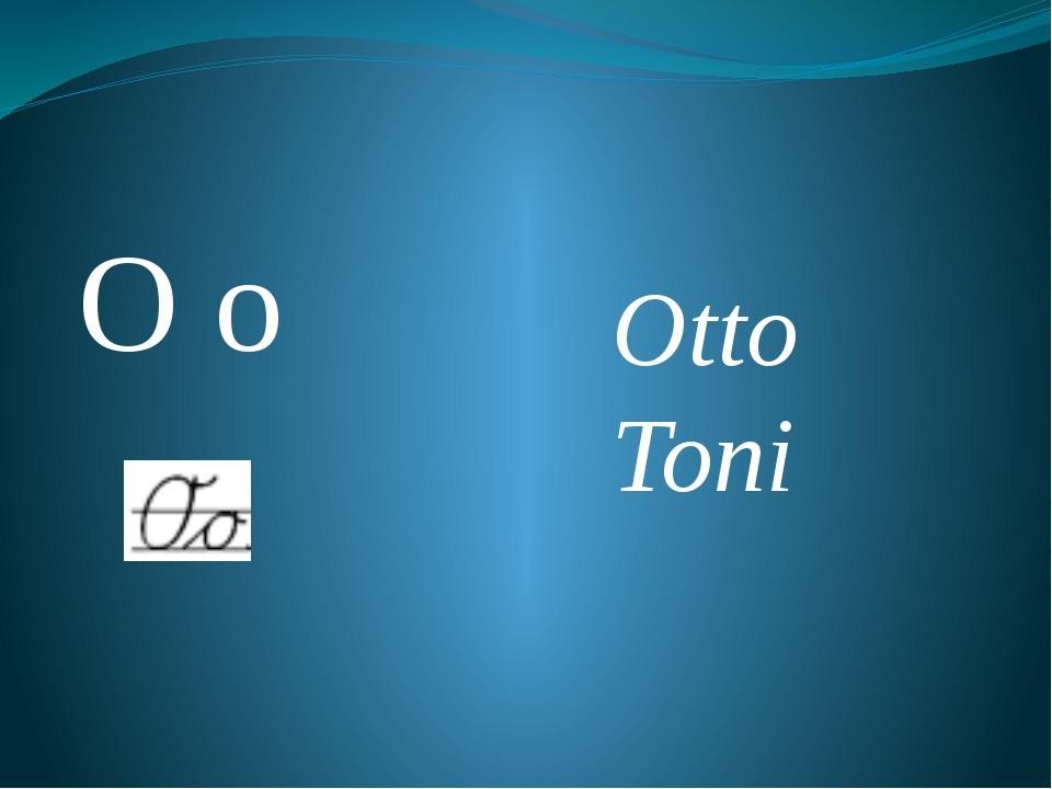 O o Otto Toni