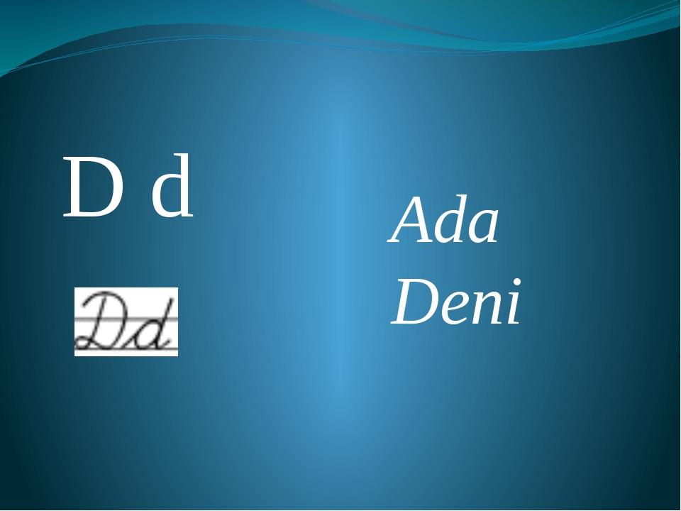 D d Ada Deni