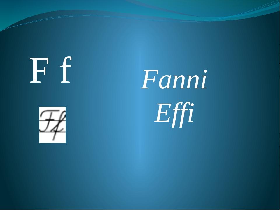 F f Fanni Effi