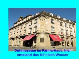 Duftmuseum im Farina-Haus, hier entstand das Kölnisch Wasser