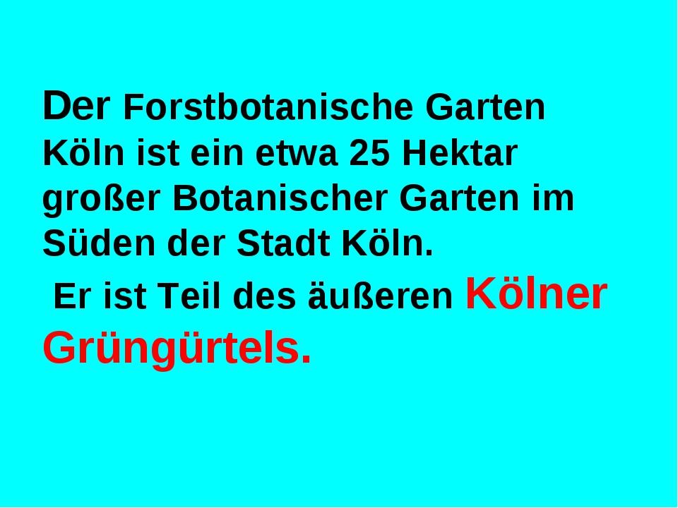 Der Forstbotanische Garten Köln ist ein etwa 25 Hektar großer Botanischer Gar...