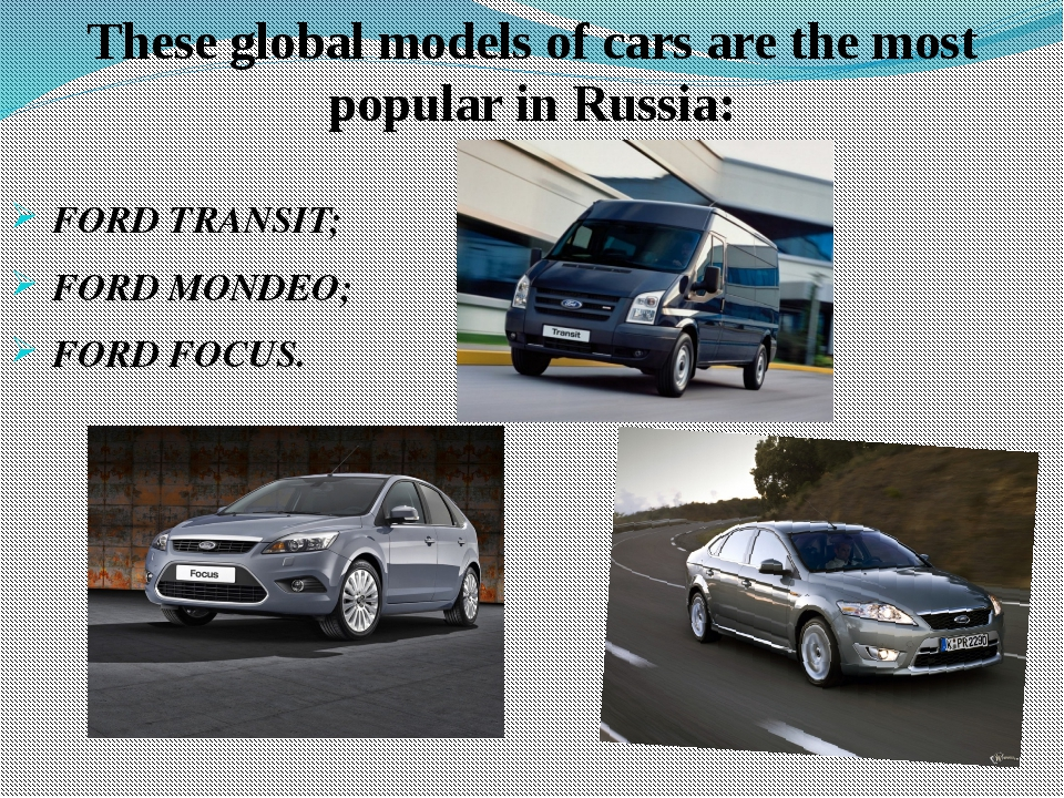 These global models of cars are the most popular in Russia: FORD TRANSIT; FOR...