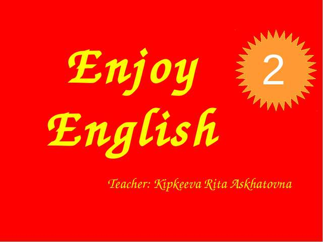 Enjoy English Teacher: Kipkeeva Rita Askhatovna 2
