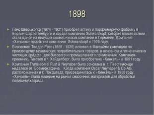 1898 Ганс Шварцкопф (1874 - 1921) приобрел аптеку и парфюмерную фабрику в Бер