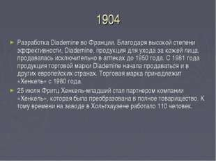 1904 Разработка Diademine во Франции. Благодаря высокой степени эффективности