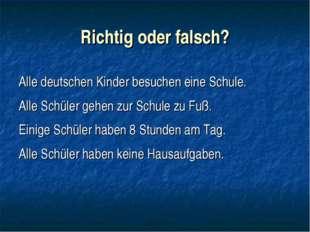 Richtig oder falsch? Alle deutschen Kinder besuchen eine Schule. Alle Schüler