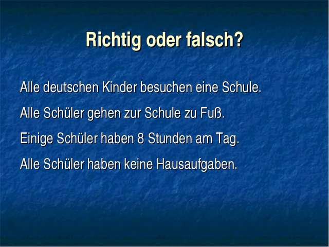 Richtig oder falsch? Alle deutschen Kinder besuchen eine Schule. Alle Schüler...