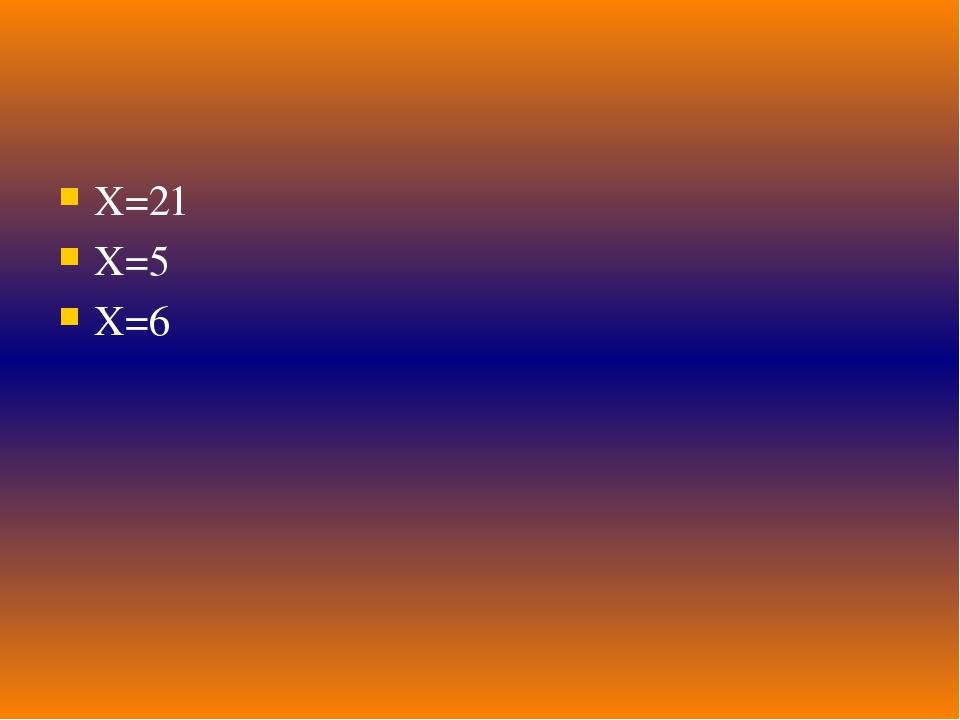 X=21 X=5 X=6