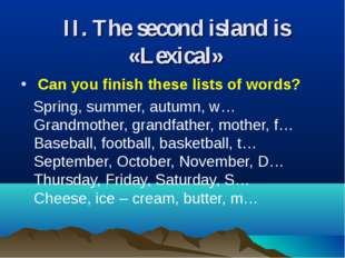 II. The second island is «Lexical»  Can you finish these lists of words? Spri