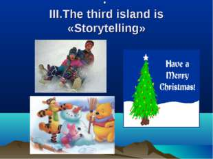 . III.The third island is «Storytelling»