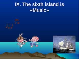 IX. The sixth island is «Music»