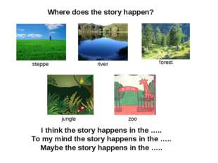 Where does the story happen? I think the story happens in the ….. To my mind