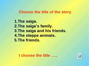 Choose the title of the story. The saiga. The saiga's family. The saiga and h