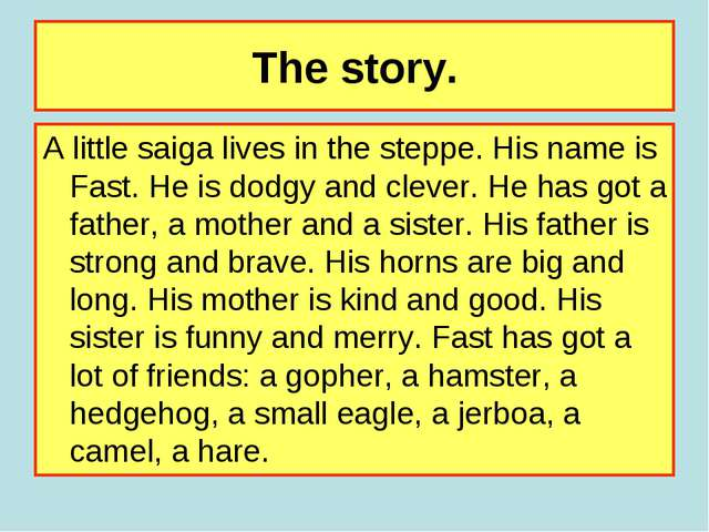 The story. A little saiga lives in the steppe. His name is Fast. He is dodgy...