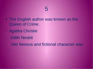 5 The English author was known as the Queen of Crime. Agatha Christie - Edith