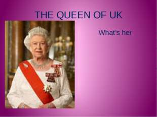 THE QUEEN OF UK What's her name?