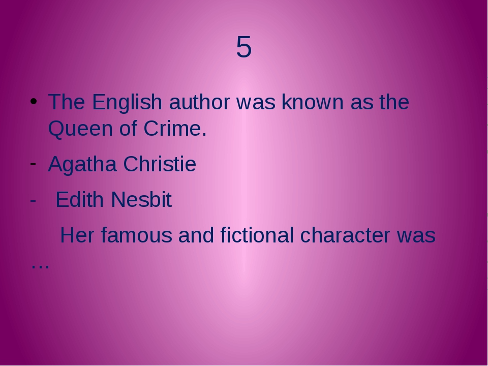 5 The English author was known as the Queen of Crime. Agatha Christie - Edith...