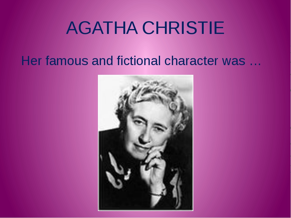 AGATHA CHRISTIE Her famous and fictional character was …