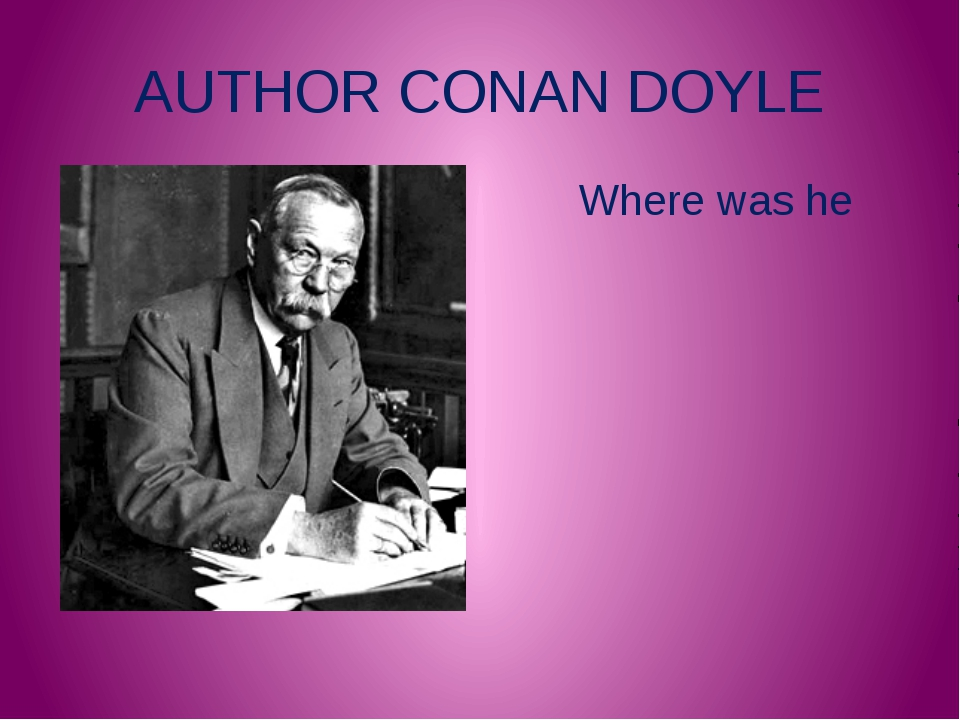 AUTHOR CONAN DOYLE Where was he born?