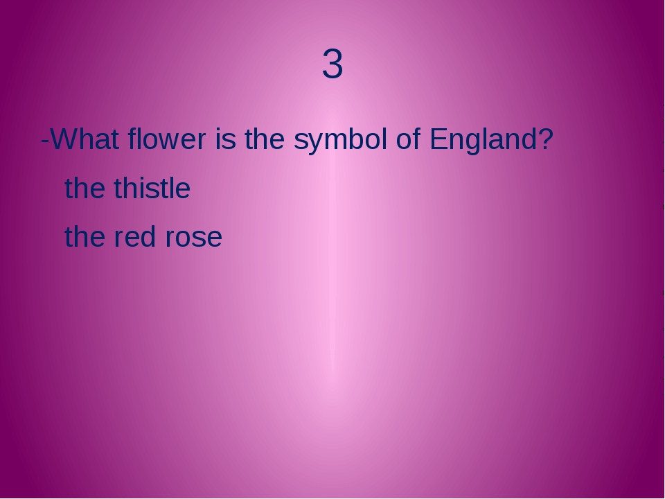 3 -What flower is the symbol of England? the thistle the red rose