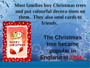 Most families buy Christmas trees and put colourful decora-tions on them. The