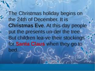 The Christmas holiday begins on the 24th of December. It is Christmas Eve. At