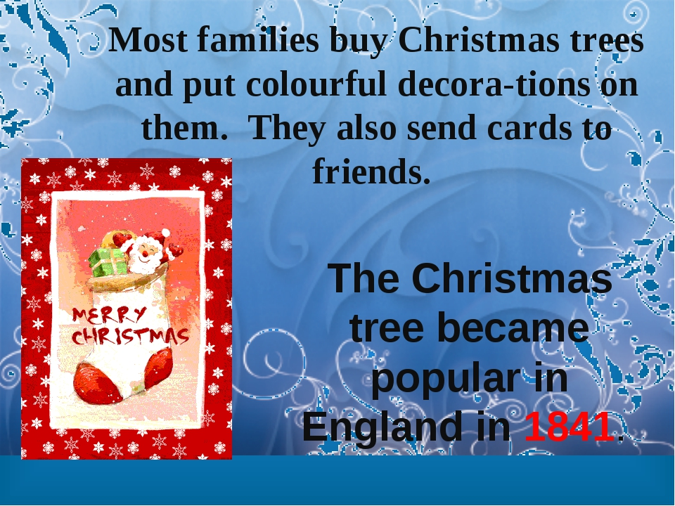 Most families buy Christmas trees and put colourful decora-tions on them. The...