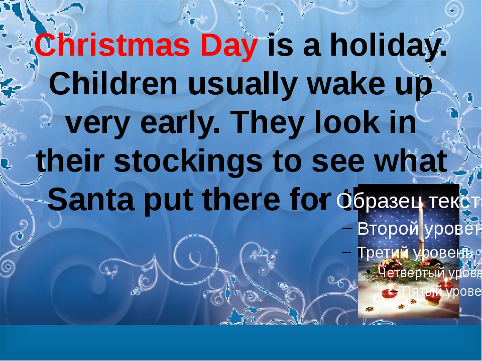 Christmas Day is a holiday. Children usually wake up very early. They look in...