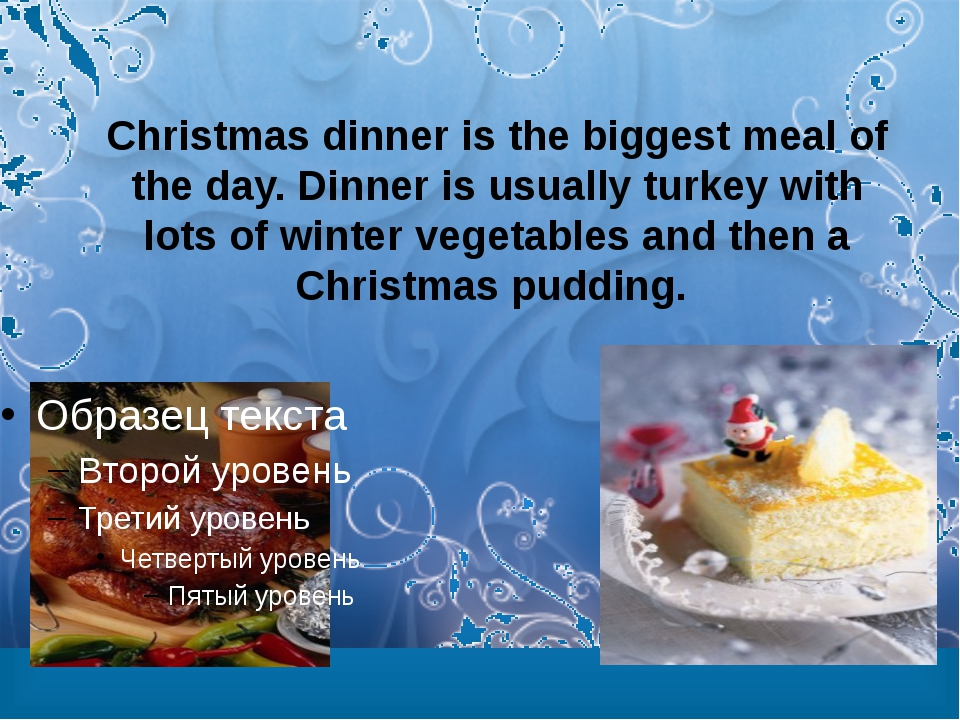 Christmas dinner is the biggest meal of the day. Dinner is usually turkey wit...