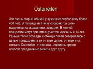 Osterreiten Это очень старый обычай у лужицких сербов (ему более 400 лет). В
