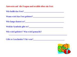 Antworte auf die Fragen und erzähle über ein Fest: Wie heißt das Fest?_______