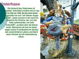 Osterhase Die Herkunft des Osterhasen ist ungeklärt. Schriftlich erwähnt wird