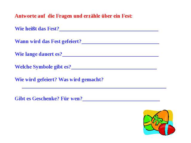Antworte auf die Fragen und erzähle über ein Fest: Wie heißt das Fest?_______...