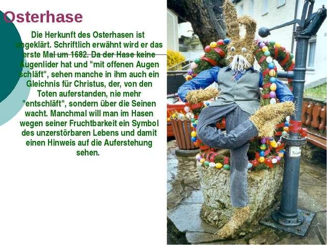 Osterhase Die Herkunft des Osterhasen ist ungeklärt. Schriftlich erwähnt wird...