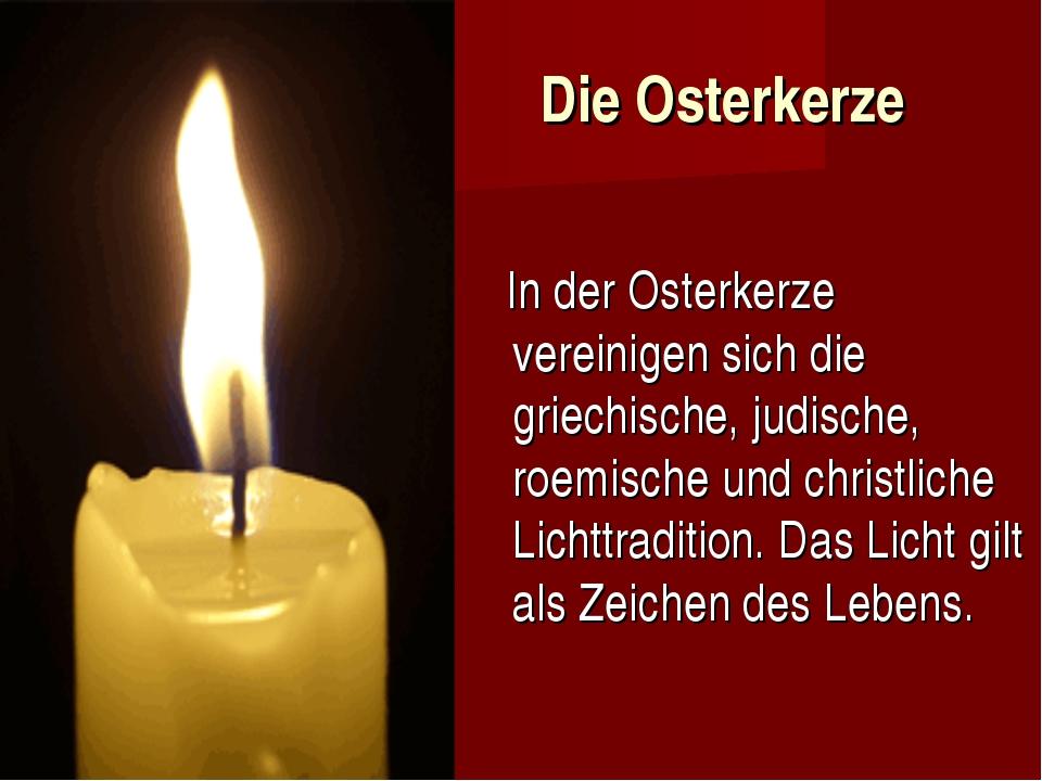 Die Osterkerze In der Osterkerze vereinigen sich die griechische, judische, r...
