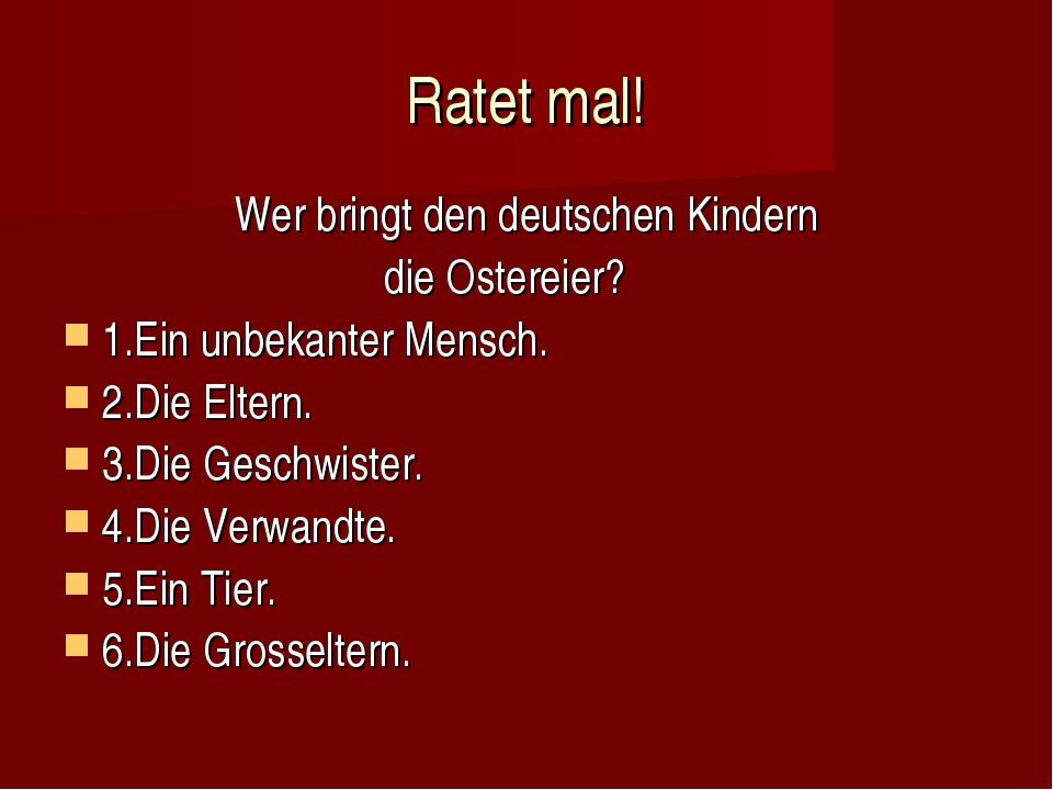Ratet mal! Wer bringt den deutschen Kindern die Ostereier? 1.Ein unbekanter M...
