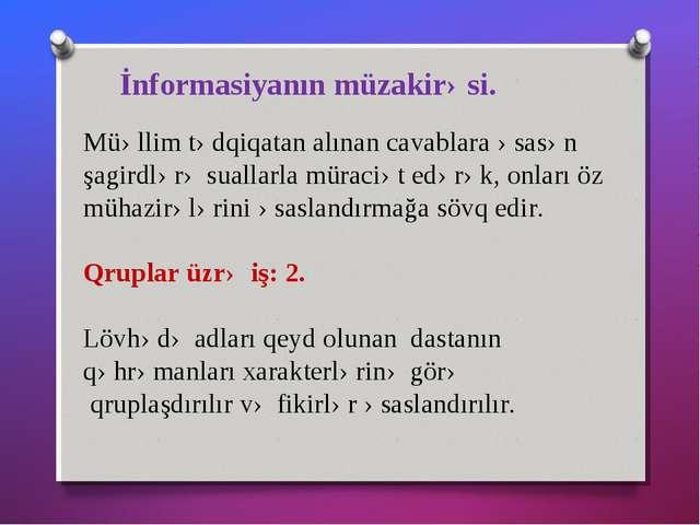 İnformasiyanın müzakirəsi. Müəllim tədqiqatan alınan cavablara əsasən şagirdl...
