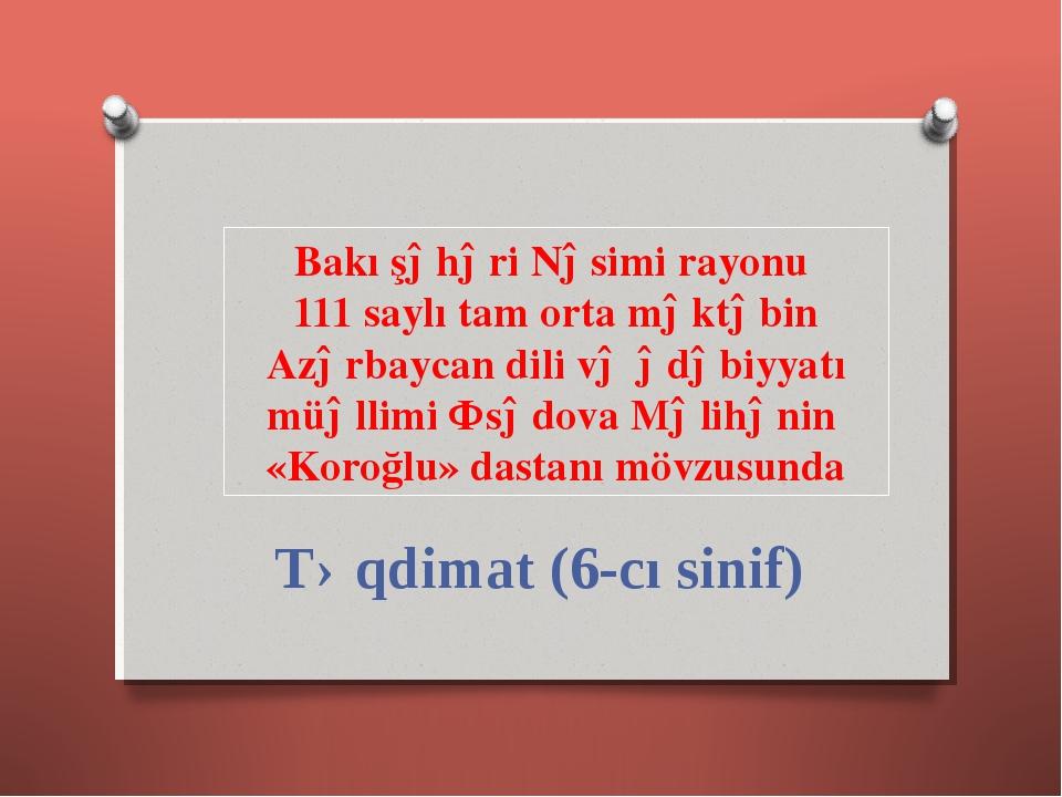 Bakı şəhəri Nəsimi rayonu 111 saylı tam orta məktəbin Azərbaycan dili və ədəb...