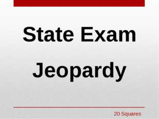 20 Squares State Exam Jeopardy