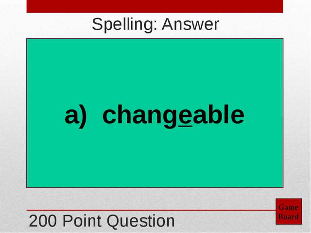 400 Point Question Game Board Spelling: Answer d) necessary