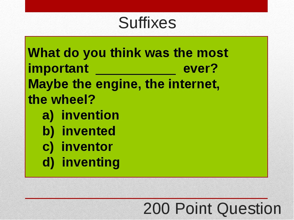 300 Point Question Suffixes The worst thing about my job is the ___________ ;...