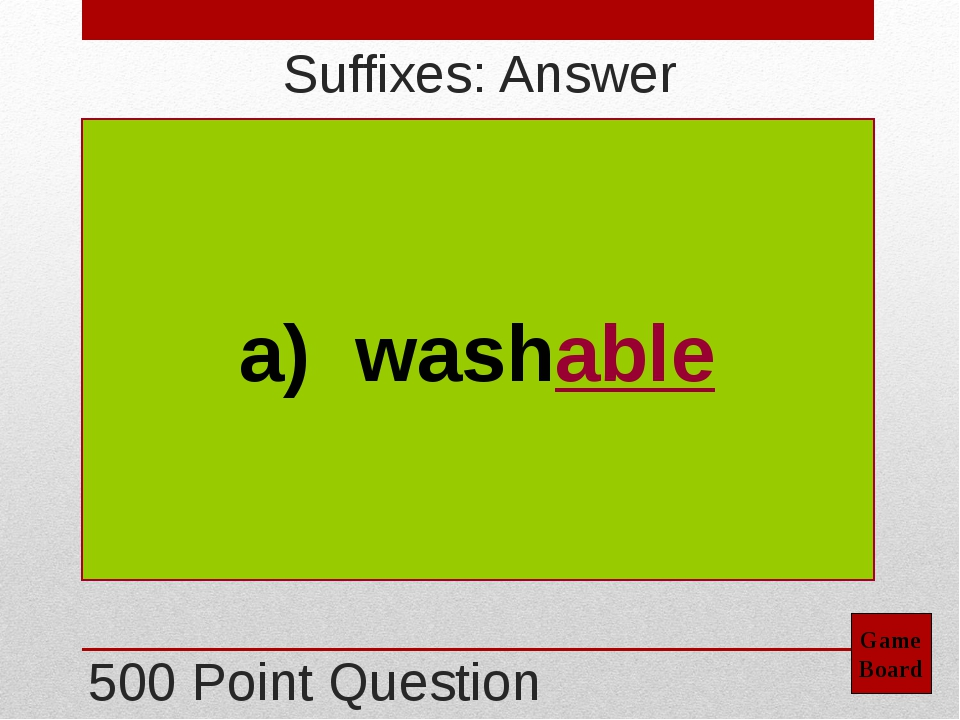 300 Point Question Game Board Suffixes: Answer c) boredom