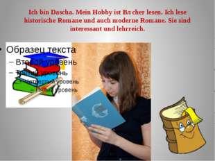 Ich bin Dascha. Mein Hobby ist Bȕcher lesen. Ich lese historische Romane und