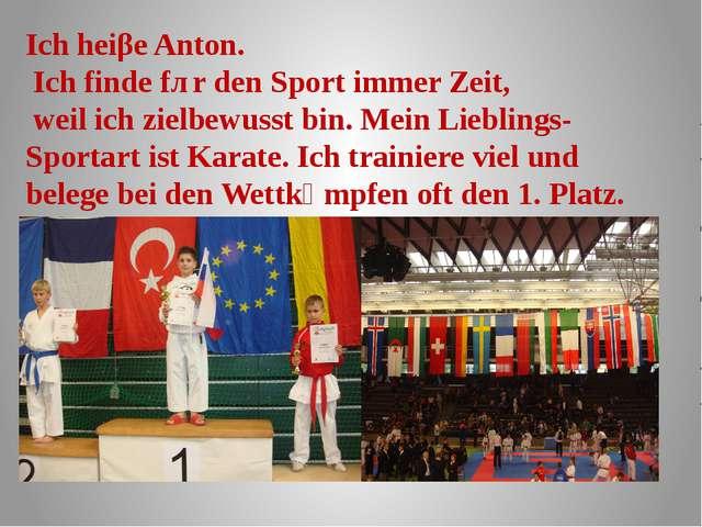 Ich heiβe Anton. Ich finde fȕr den Sport immer Zeit, weil ich zielbewusst bin...