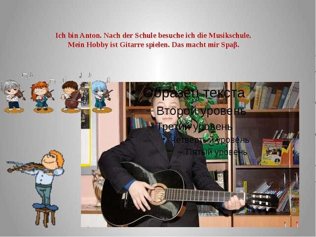 Ich bin Anton. Nach der Schule besuche ich die Musikschule. Mein Hobby ist Gi...